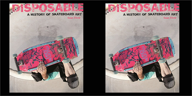 Disposable - A HISTORY of Skateboard Art